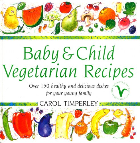 9780091853006: Baby and Child Vegetarian Recipes: Over 150 Healthy and Delicious Dishes for Your Young Family