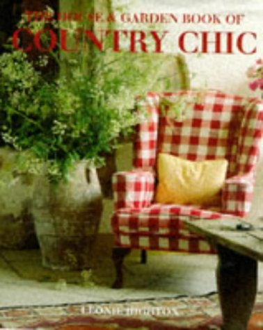 9780091853273: The House And Garden Book Of Country Chic