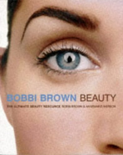 9780091853709: Bobbi Brown Beauty: The Ultimate Beauty Resource