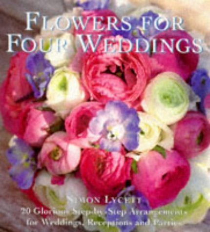 9780091853730: Flowers for Four Weddings: 20 Glorious Step-by-step Arrangements