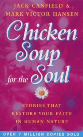 9780091854287: Chicken Soup For The Soul: 101 Stories to Open the Heart and Rekindle the Spirit: Stories That Restore Your Faith in Human Nature