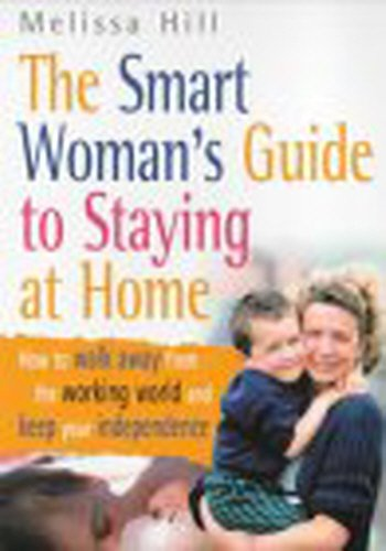 9780091855963: The Smart Woman's Guide To Staying At Home