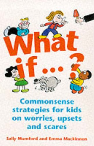 9780091856090: What If...: Commonsense Strategies for Kids on Worries, Upsets and Scares