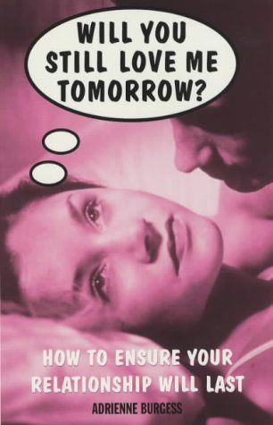 9780091856151: Will You Still Love Me Tomorrow?: How to Ensure Your Relationship Will Last