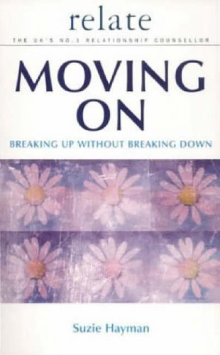 9780091856250: Moving on: Breaking Up without Breaking Down (Relate Relationships)
