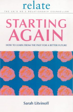 9780091856670: The Relate Guide To Starting Again: Learning From the Past to Give You a Better Future: How to Learn from the Past for a Better Future (Relate Relationships)