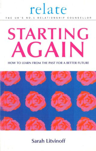 9780091856670: Starting Again: How to Learn from the Past for a Better Future (Relate Relationships)