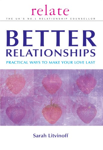 9780091856700: The Relate Guide To Better Relationships: Practical Ways to Make Your Love Last From the Experts in Marriage Guidance (Relate Guides)