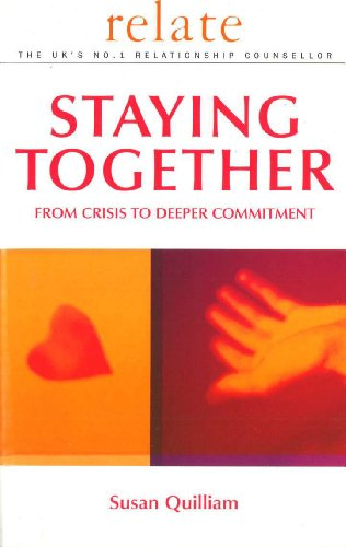 Relate Guide To Staying Together: From Crisis: Relate and Quilliam,