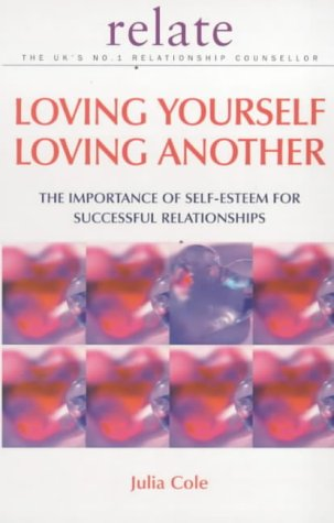9780091856762: Loving Yourself Loving Another: The Importance of Self-esteem for Successful Relationships (Relate Guides)