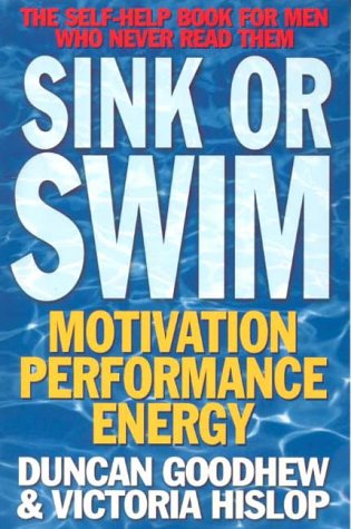 9780091856939: Sink or Swim: The Self-Help Book for Men Who Never Read Them