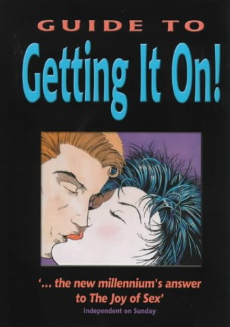 9780091856984: The Guide to Getting it On!The Universe's Coolest and Most informative Book About Sex - For Adults of all Ages