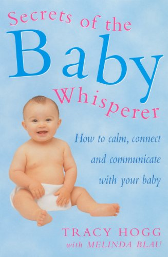 9780091857028: Secrets of the Baby Whisperer How to Calm, Connect and Communicate with Your Baby by Hogg, Tracy ( Author ) ON Feb-01-2001, Paperback