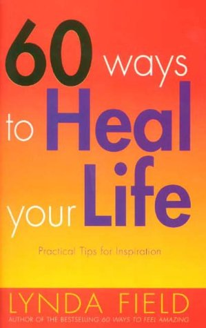 9780091857301: 60 Ways To Heal Your Life: Practical Tips for Daily Inspiration