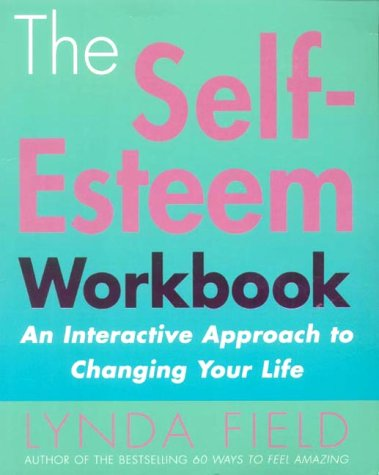 9780091857332: The Self-esteem Work Book: An Interactive Approach to Changing Your Life