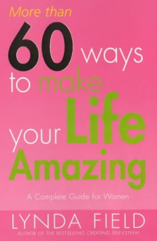 9780091857356: More Than 60 Ways to Make Your Life Amazing: A Complete Guide for Women