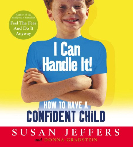 9780091857479: I Can Handle it: How to Teach Your Children Self-confidence