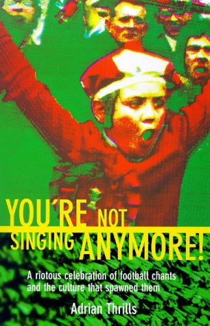 9780091863289: You're Not Singing Anymore!: Riotous Celebration of Terrace Songs Old and New