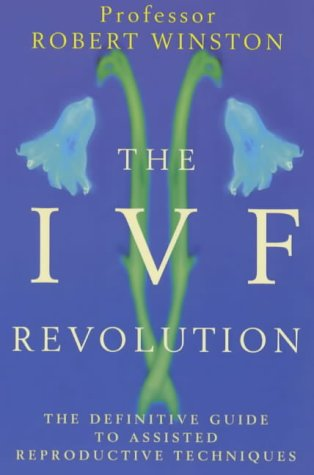 9780091863395: The IVF Revolution: The Definitve Guide to Assisted Reproductive Techniques