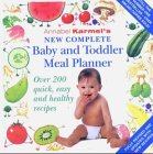 9780091863609: New Complete Baby and Toddler Meal Planner: Over 200 Quick, Easy and Healthy Recipes (Annabel Karmel