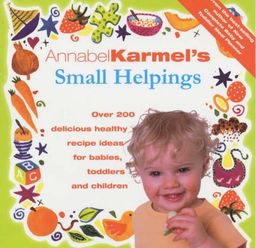 9780091863739: Annabel Karmel's Small Helpings: Complete Guide to Feeding Toddlers and Schoolchildren