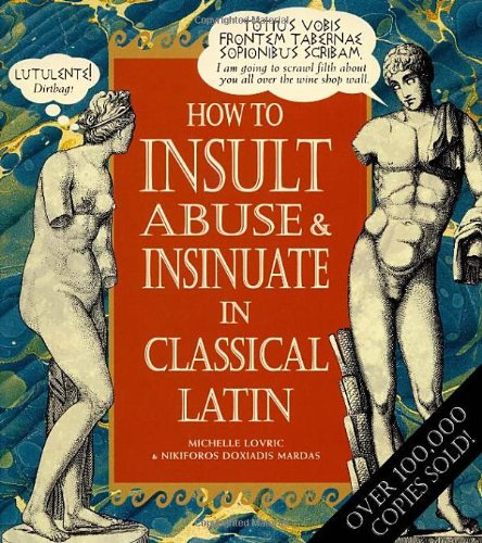 9780091864453: How To Insult, Abuse & Insinuate In Classical Latin (Hors Catalogue)