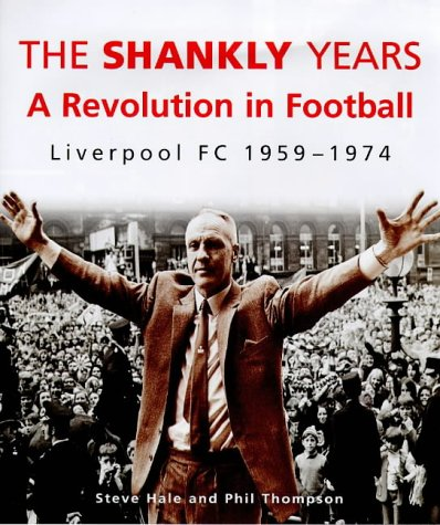 9780091864538: The Shankly Years: Revolution in Football - Liverpool FC, 1959-74