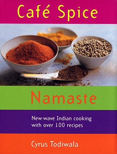 9780091865030: Cafe Spice Namaste: New-wave Indian Cooking with Over 100 Recipes