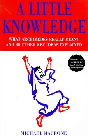 9780091865290: A Little Knowledge: What Archimedes Really Meant and 80 Other Key Ideas Explained
