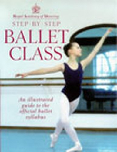 9780091865313: Royal Academy Of Dancing Step By Step Ballet Class: Illustrated Guide to the Official Ballet Syllabus