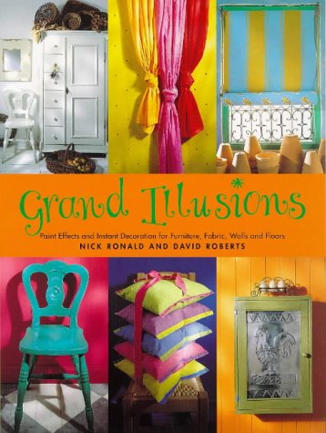 9780091865740: Grand Illusions: Paint Effects and Instant Decoration for Furniture, Fabric, Walls and Floors