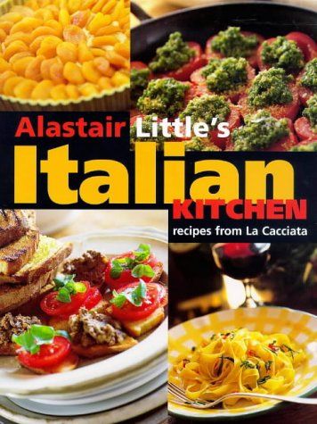 9780091865849: Alistair Little's Italian Kitchen: Recipes from