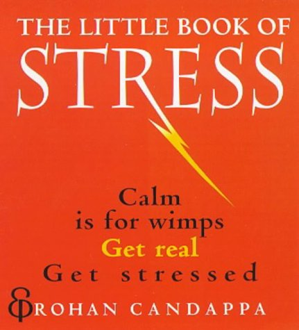 9780091865856: The Little Book Of Stress: Calm Is for Wimps, Get Real, Get Stressed