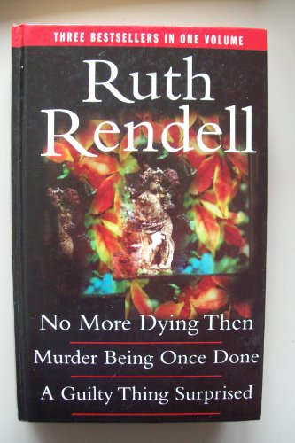 9780091866785: No More Dying Then; Murder Being Once Done; A Guilty Thing Surprised (Inspector Wexford Mysteries)