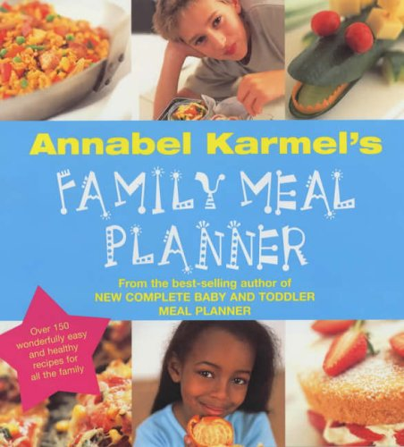 9780091867959: Annabel Karmel's Family Meal Planner: Over 200 great tasting, easy and healthy recipes for all the family