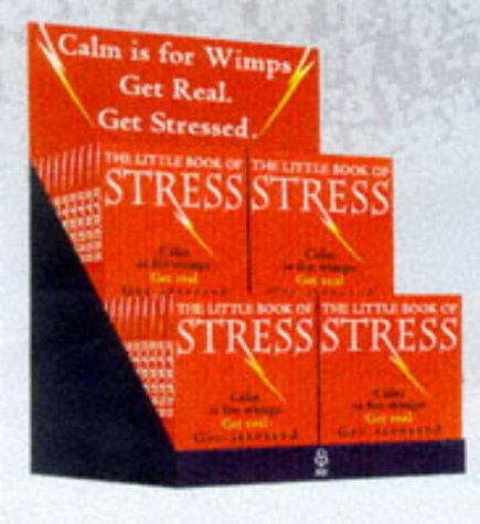 9780091868048: Little Book of Stress: Calm is for Wimps, Get Real, Get Stressed