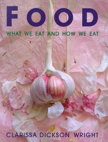 Food: What We Eat and How We Eat: Wright, Clarissa Dickson