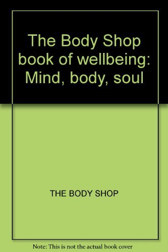 9780091868178: The Body Shop book of wellbeing: Mind, body, soul