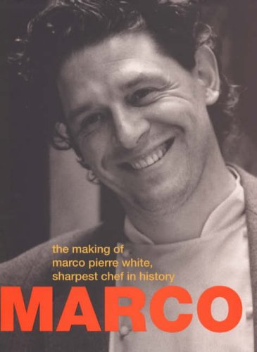 9780091868192: Marco: the Making of Marco Pierre White,Sharpest Chef in History