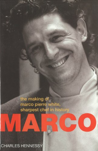 Marco: The Making of Marco Pierre White,Sharpest Chef in History