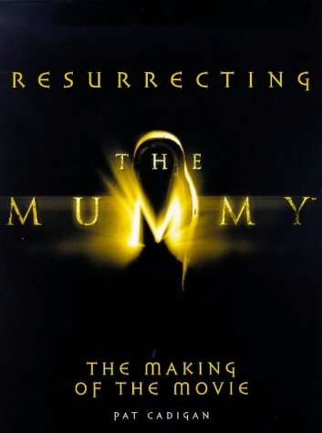 9780091868307: Resurrecting the Mummy: The Making of the Movie