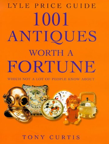 9780091868352: 1001 Antiques Worth a Fortune: Which Not a Lot of People Know About! (Lyle price guide)