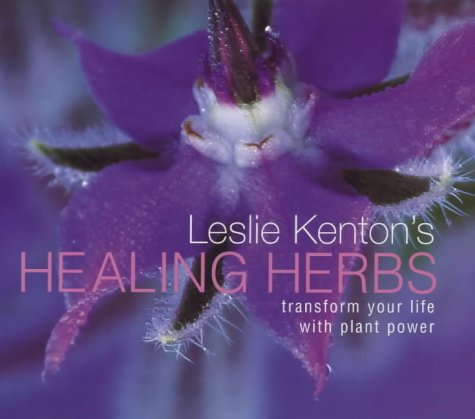 9780091868383: Leslie Kenton's Healing Herbs: Transform Your Life With Plant Power