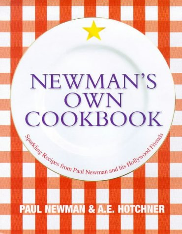 9780091869267: Newman's Own Cookbook: Sparkling Recipes from Paul Newman and His Hollywood Friends