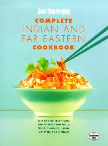 "9780091869441: ""Good Housekeeping"" Complete Indian and Far Eastern Cookbook: Step-by-step Techniques and Recipes from India, China, Thailand, Malaysia, Japan and Vietnam (Good Housekeeping Cookery Club)"