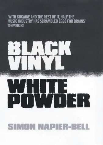 9780091869922: Black Vinyl, White Powder: The Real Story of the British Music Industry