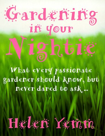 9780091870713: Gardening in Your Nightie: What Every Passionate Gardener Should Know, But Never Dared to Ask....