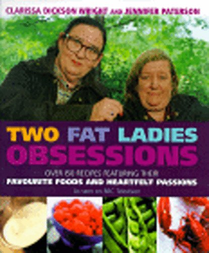 Two Fat Ladies: Obsessions - Over 150 Recipes Featuring Their Favourite Foods and Heartfelt Passions (9780091870737) by Clarissa Dickson Wright; Jennifer Paterson