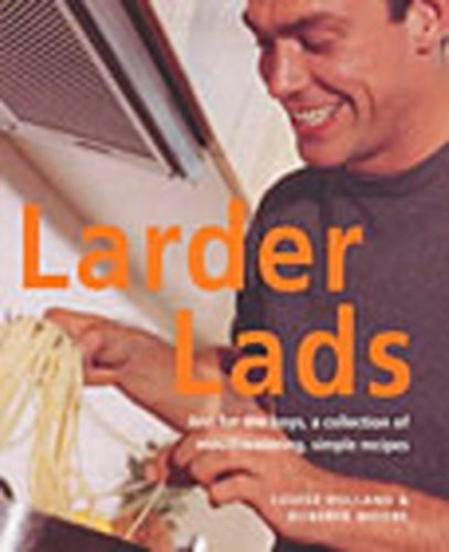 9780091870812: Larder Lads: Just For the Boys, a Collection of Mouthwatering, Simple Recipes