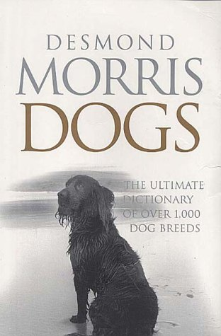 9780091870911: Dogs: The Ultimate Dictionary of Over 1000 Dog Breeds